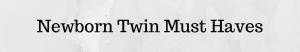 Newborn Twin Registry Must Haves