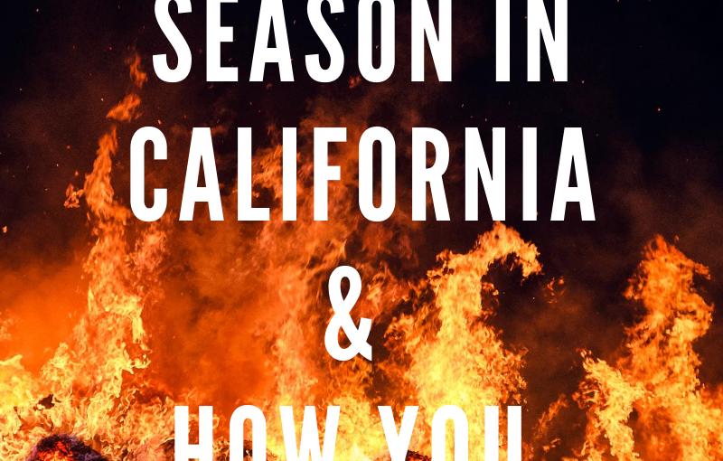 Fire Season in California & How You CanHelp